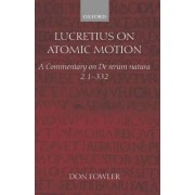 Lucretius on Atomic Motion: Book two, lines 1-332 by Former Felow and Tutor in Classics Don Fowler