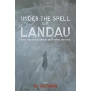 Under The Spell Of Landau: When Theoretical Physics Was Shaping Destinies by Misha Shifman
