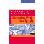 Controlling Pilot Error: Controlled Flight into Terrain (CFIT/CFTT) by Daryl Smith