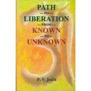 Path to Liberation from Known to Unknown by P.V. Joshi
