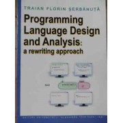 Programming Language Design And Analysis: A Rewriting Approach - Traian Florin Serbanuta