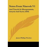 Notes From Nineveh V1 by James Phillips Fletcher