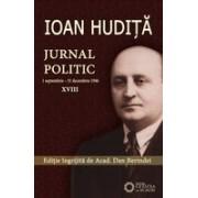 IOAN HUDIȚĂ. JURNAL POLITIC. (1 septembrie – 31 decembrie 1946) vol. XVIII
