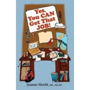 Yes, You Can Get That Job! by Joanne Meehl