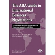 The ABA Guide to International Business Negotiations by James Silkenat