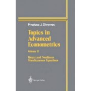 Topics in Advanced Econometrics: Linear and Nonlinear Simultaneous Equations v. 2 by Phoebus J. Dhrymes