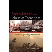Safety, Liberty, and Islamist Terrorism by Gary J. Schmitt