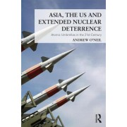 Asia, the US and Extended Nuclear Deterrence by Andrew O'Neil
