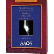 Principles and Techniques in Revision Total Knee Arthroplasty by Javad Parvizi