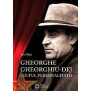 Gheorghe Gheorghiu-Dej. Cultul personalităţii (1945-1965)