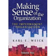 Making Sense of the Organization: Impermanent Organization v. 2 by Karl E. Weick