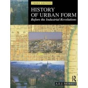 A History of Urban Form Before the Industrial Revolution by A. E. J. Morris