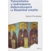 Paternitatea si indrumarea duhovniceasca in Rasaritul Crestin - Irenee Hausherr