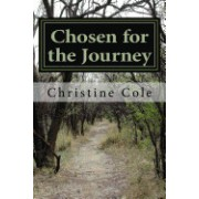 Chosen for the Journey: Christine Cole's Story of Surviving Childhood Adversity, Life Challenges, and Breast Cancer