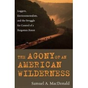 The Agony of an American Wilderness by Samuel A. MacDonald