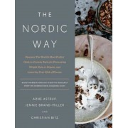 The Nordic Way: Discover the World's Most Perfect Carb-To-Protein Ratio for Preventing Weight Gain or Regain, and Lowering Your Risk o, Hardcover