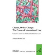 Chance, Order, Change: The Course of International Law, General Course on Public International Law by James Crawford