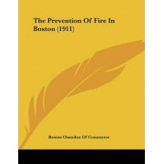 The Prevention of Fire in Boston (1911) by Boston Chamber of Commerce