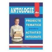 ANTOLOGIE DE PROIECTE TEMATICE PENTRU ACTIVITATI INTEGRATE.