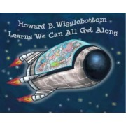 Howard B. Wigglebottom Learns We Can All Get Along by Howard Binkow