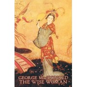 The Wise Woman by George MacDonald, Fiction, Classics, Action & Adventure by George MacDonald