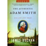 The Authentic Adam Smith by James Buchan