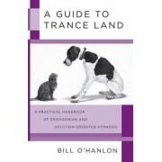 A Guide to Trance Land by Bill O'Hanlon