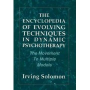 The Encyclopedia of Evolving Techniques in Psychodynamic Therapy by Irving Solomon