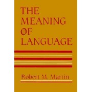 Meaning Of Language by Robert M. Martin