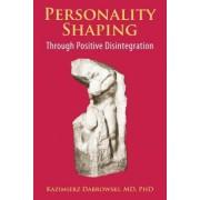 Personality-Shaping Through Positive Disintegration by Kazimierz Dabrowski