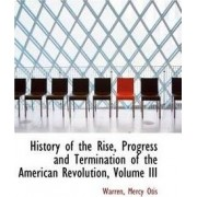 History of the Rise, Progress and Termination of the American Revolution, Volume III by Warren Mercy Otis