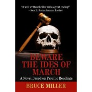 Beware the Ides of March by Bruce Miller