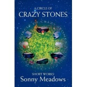 A Circle of Crazy Stones by Sonny Meadows