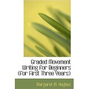 Graded Movement Writing for Beginners (for First Three Years) by Margaret M Hughes