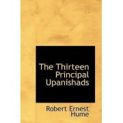 The Thirteen Principal Upanishads by Formerly Professor of the History of Religion Robert Ernest Hume