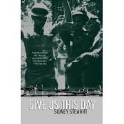 Give Us This Day by Sidney Stewart