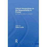 Critical Perspectives on the Responsibility to Protect by Philip Cunliffe