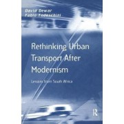 Rethinking Urban Transport After Modernism by David Dewar