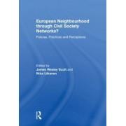 European Neighbourhood Through Civil Society Networks? by James Wesley Scott