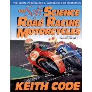 The Soft Science of Road Racing Motor Cycles by Keith Code