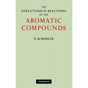 The Structures and Reactions of the Aromatic Compounds by G. M. Badger