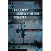 The Great Lead Water Pipe Disaster by Werner Troesken