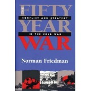 The Fifty-year War by Norman Friedman