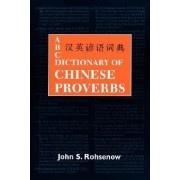 Dictionary of Chinese Proverbs by John S. Rohsenow