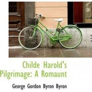 Childe Harold's Pilgrimage by George Gordon Byron Byron