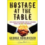 The Hostage at the Table by George Kohlrieser