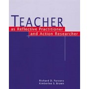 Teacher as Reflective Practitioner and Action Researcher by Kimberlee S. Brown