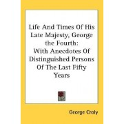 Life and Times of His Late Majesty, George the Fourth by George Croly