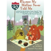 Rhymes My Mother Never Told Me by W J Burkland