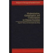 Modernization, Globalization and Confucianism in Chinese Societies by Joseph B. Tamney